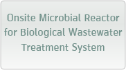 Onsite Microbial Reactor for Biological Wastewater Treatment System