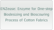 ENZease: Duo-activity Enzyme for One-step Biodesizing and Bioscouring Process of Cotton Fabrics